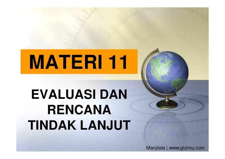 MATERI 11EVALUASI DAN   RENCANATINDAK LANJUT                Manjilala | www.gizimu.com