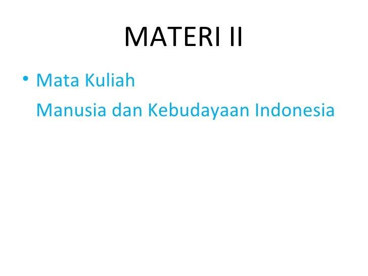 MATERI II• Mata Kuliah  Manusia dan Kebudayaan Indonesia