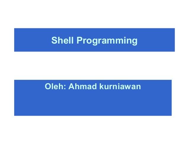 Shell ProgrammingOleh: Ahmad kurniawan