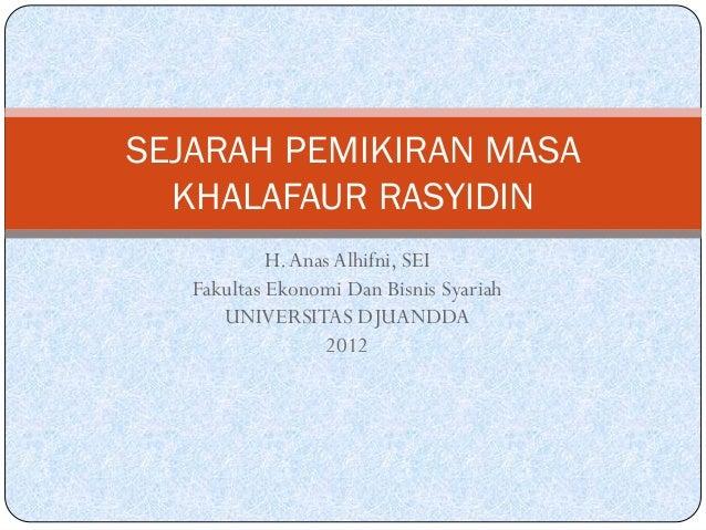 SEJARAH PEMIKIRAN MASA  KHALAFAUR RASYIDIN            H. Anas Alhifni, SEI   Fakultas Ekonomi Dan Bisnis Syariah      UNIV...