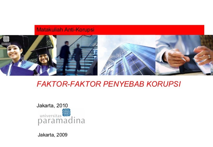 Matakuliah Anti-Korupsi FAKTOR-FAKTOR PENYEBAB KORUPSI Jakarta, 2010 Jakarta, 2009