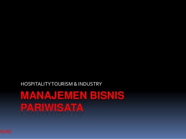 XOXO  HOSPITALITY TOURISM & INDUSTRY  MANAJEMEN BISNIS PARIWISATA