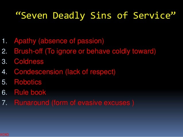 """""""Seven Deadly Sins of Service"""" 1. Apathy (absence of passion) 2. Brush-off (To ignore or behave coldly toward) 3. Coldness..."""