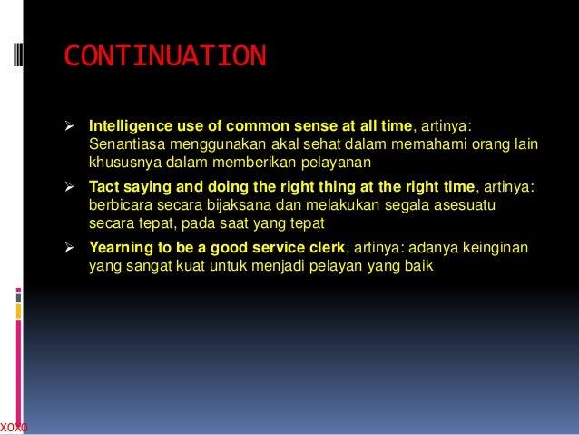 XOXO  CONTINUATION  Intelligence use of common sense at all time, artinya:  Senantiasa menggunakan akal sehat dalam memah...