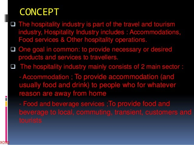 XOXO  CONCEPT  The hospitality industry is part of the travel and tourism  industry, Hospitality Industry includes : Acco...