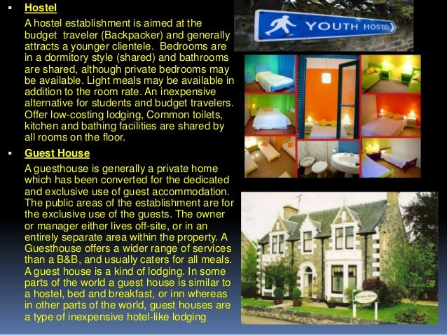     Hostel A hostel establishment is aimed at the budget traveler (Backpacker) and generally attracts a younger clientel...