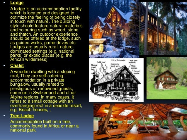       Lodge A lodge is an accommodation facility which is located and designed to optimize the feeling of being closely...