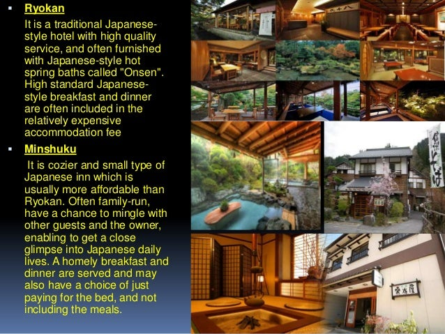     Ryokan It is a traditional Japanesestyle hotel with high quality service, and often furnished with Japanese-style ho...