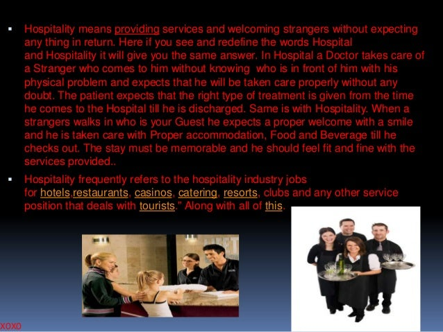   Hospitality means providing services and welcoming strangers without expecting any thing in return. Here if you see and...