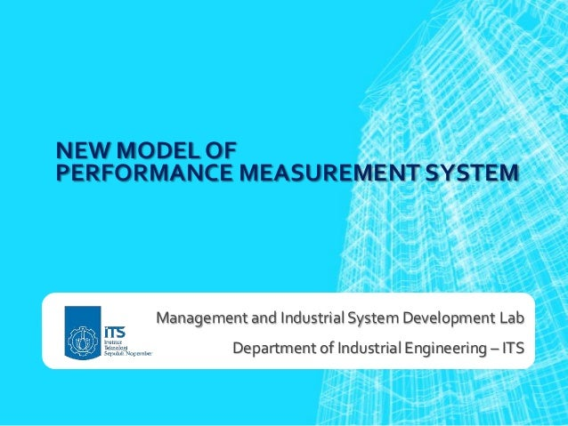 NEW MODEL OF PERFORMANCE MEASUREMENT SYSTEM  Management and Industrial System Development Lab  Department of Industrial En...