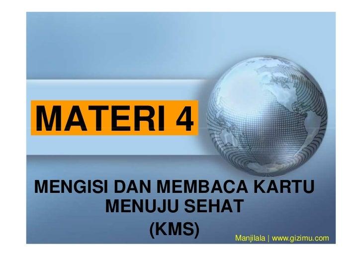 MATERI 4MENGISI DAN MEMBACA KARTU      MENUJU SEHAT           (KMS)  Manjilala | www.gizimu.com
