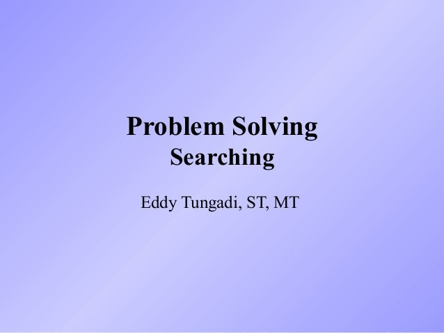 Problem Solving Searching Eddy Tungadi, ST, MT