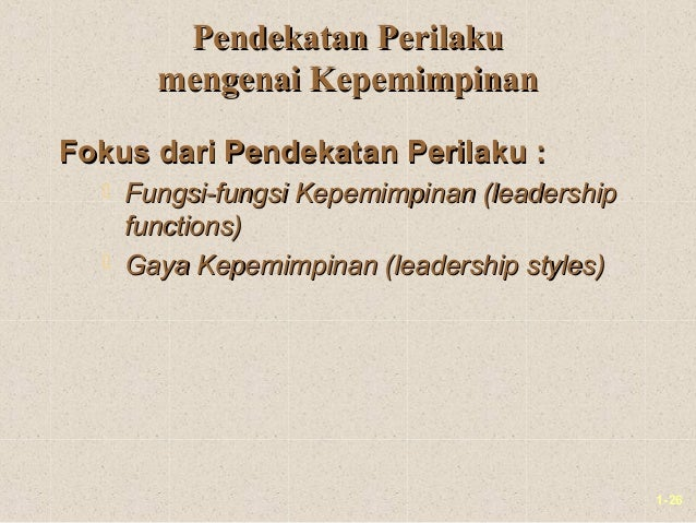 1-26Pendekatan PerilakuPendekatan Perilakumengenai Kepemimpinanmengenai KepemimpinanFokus dari Pendekatan Perilaku :Fokus ...