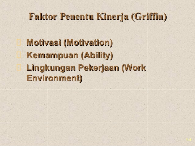 1-4Faktor Penentu Kinerja (Griffin)Faktor Penentu Kinerja (Griffin)Motivasi (Motivation)Motivasi (Motivation)Kemampuan (Ab...