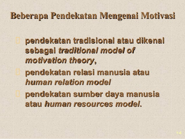 1-6Beberapa Pendekatan Mengenai MotivasiBeberapa Pendekatan Mengenai Motivasipendekatan tradisional atau dikenalpendekatan...