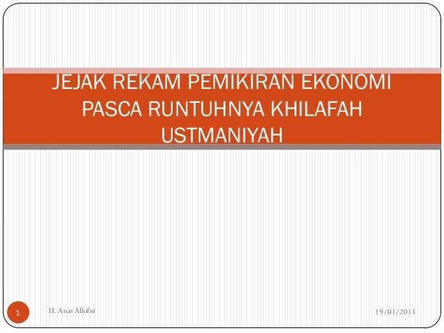 JEJAK REKAM PEMIKIRAN EKONOMI        PASCA RUNTUHNYA KHILAFAH               USTMANIYAH1   H. Anas Alhifni             19/0...