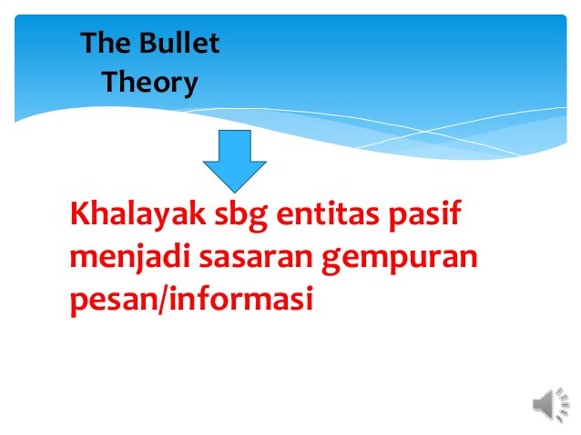 The Bullet Theory Khalayak sbg entitas pasif menjadi sasaran gempuran pesan/informasi