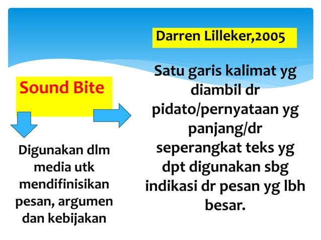 Sound Bite Satu garis kalimat yg diambil dr pidato/pernyataan yg panjang/dr seperangkat teks yg dpt digunakan sbg indikasi...