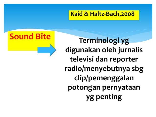 Terminologi yg digunakan oleh jurnalis televisi dan reporter radio/menyebutnya sbg clip/pemenggalan potongan pernyataan yg...