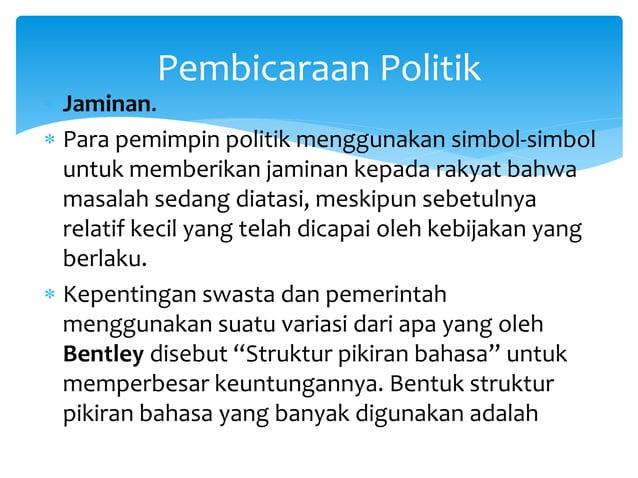  Jaminan.  Para pemimpin politik menggunakan simbol-simbol untuk memberikan jaminan kepada rakyat bahwa masalah sedang d...