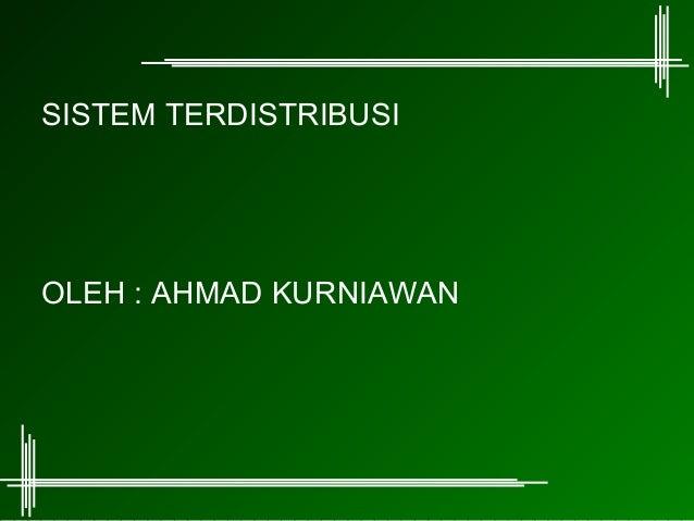 SISTEM TERDISTRIBUSIOLEH : AHMAD KURNIAWAN