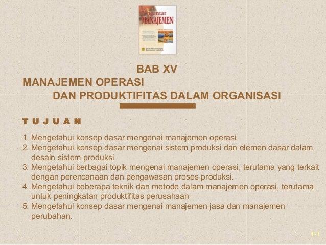 1-1MANAJEMEN OPERASIDAN PRODUKTIFITAS DALAM ORGANISASIBAB XV1. Mengetahui konsep dasar mengenai manajemen operasi2. Menget...