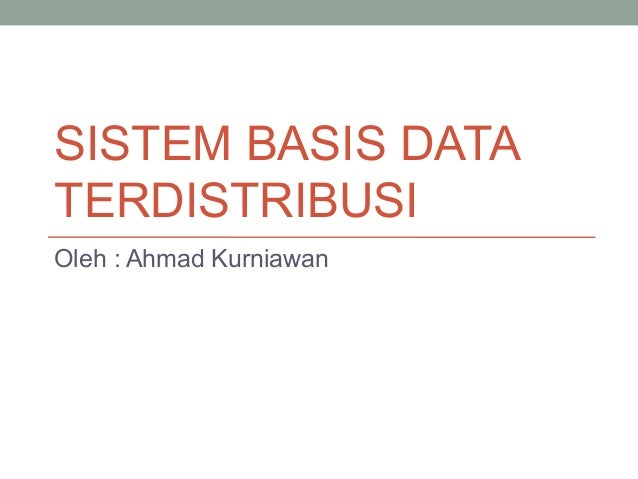 SISTEM BASIS DATATERDISTRIBUSIOleh : Ahmad Kurniawan