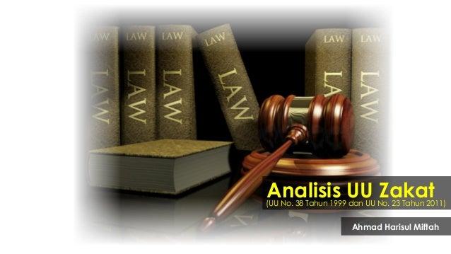 Analisis UU Zakat  (UU No. 38 Tahun 1999 dan UU No. 23 Tahun 2011)  Ahmad Harisul Miftah
