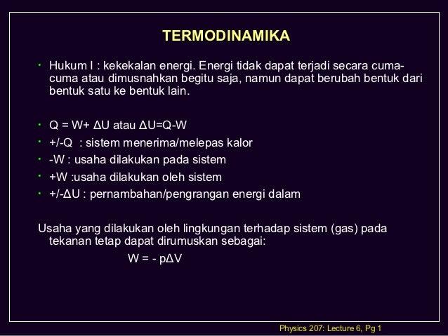 TERMODINAMIKA•   Hukum I : kekekalan energi. Energi tidak dapat terjadi secara cuma-    cuma atau dimusnahkan begitu saja,...