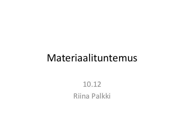 Materiaalituntemus        10.12     Riina Palkki