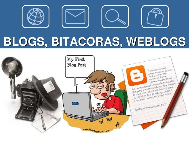 BLOGS, BITACORAS, WEBLOGS
