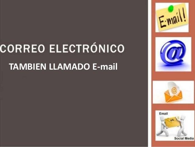 TAMBIEN LLAMADO E-mail