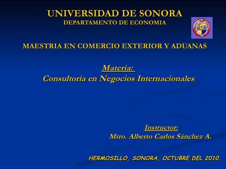 UNIVERSIDAD DE SONORA DEPARTAMENTO DE ECONOMIA MAESTRIA EN COMERCIO EXTERIOR Y ADUANAS HERMOSILLO, SONORA, OCTUBRE DEL 201...