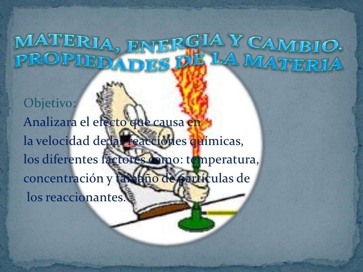 MATERIA, ENERGIA Y CAMBIO. PROPIEDADES DE LA MATERIA<br />Objetivo:<br />Analizara el efecto que causa en <br />la velocid...