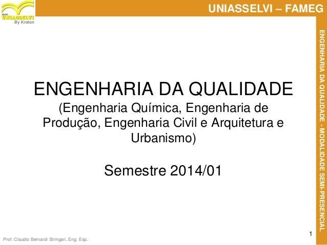 Prof. Claudio Bernardi Stringari, Eng. Esp. 1 UNIASSELVI – FAMEG ENGENHARIADAQUALIDADE-MODALIDADESEMI-PRESENCIAL By Kroton...