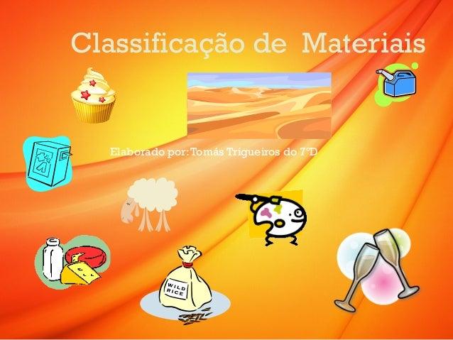 Classificação de Materiais Elaborado por:Tomás Trigueiros do 7ºD