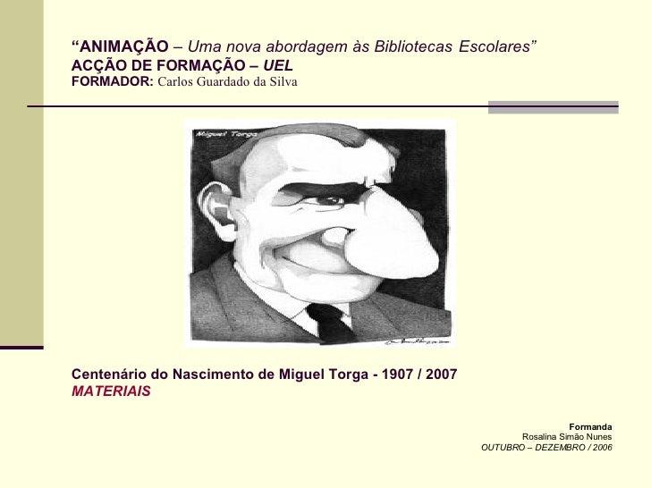 """"""" ANIMAÇÃO  –  Uma nova abordagem às Bibliotecas   Escolares""""   ACÇÃO DE FORMAÇÃO  – UEL FORMADOR:   Carlos Guardado da Si..."""