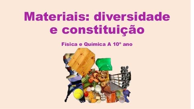 Materiais: diversidade e constituição Física e Química A 10º ano