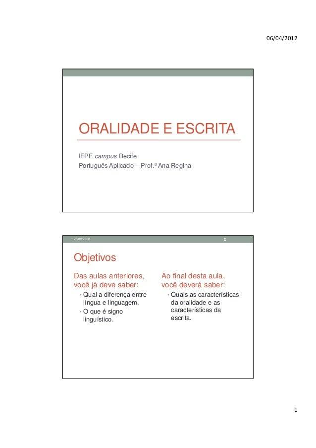 06/04/2012  ORALIDADE E ESCRITA  IFPE campus Recife  Português Aplicado – Prof.ª Ana Regina28/02/2012                     ...