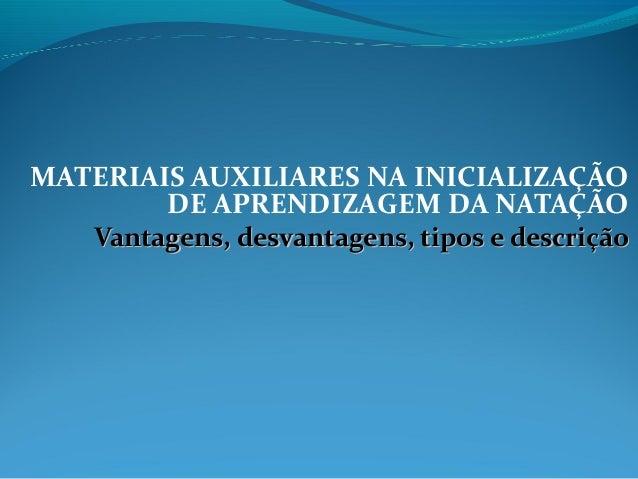 MATERIAIS AUXILIARES NA INICIALIZAÇÃO DE APRENDIZAGEM DA NATAÇÃO Vantagens, desvantagens, tipos e descriçãoVantagens, desv...