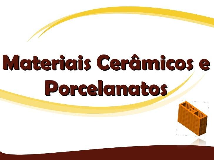 Materiais Cerâmicos e   Porcelanatos