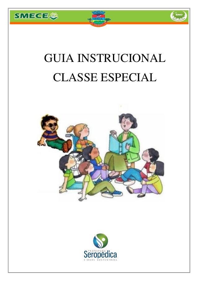 GUIA INSTRUCIONAL CLASSE ESPECIAL  ANO 2014 COORDENAÇÃO DE CLASSE ESPECIAL E INCLUSÃO – SMECE