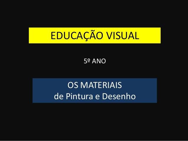 EDUCAÇÃO VISUAL 5º ANO OS MATERIAIS de Pintura e Desenho