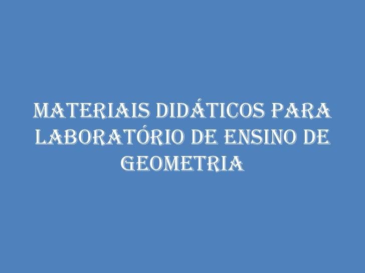 Materiais didáticos para laboratório de ensino de       Geometria