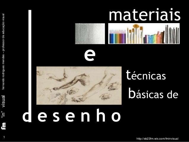 """materiais técnicas básicas de 1 """"in""""visualfernandorodriguesmendes–professordeeducaçãovisual d e s e n h o e http://eb23fm...."""
