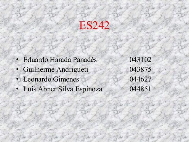 ES242•   Eduardo Harada Panadés      043102•   Guilherme Andrigueti        043875•   Leonardo Gimenes            044627•  ...