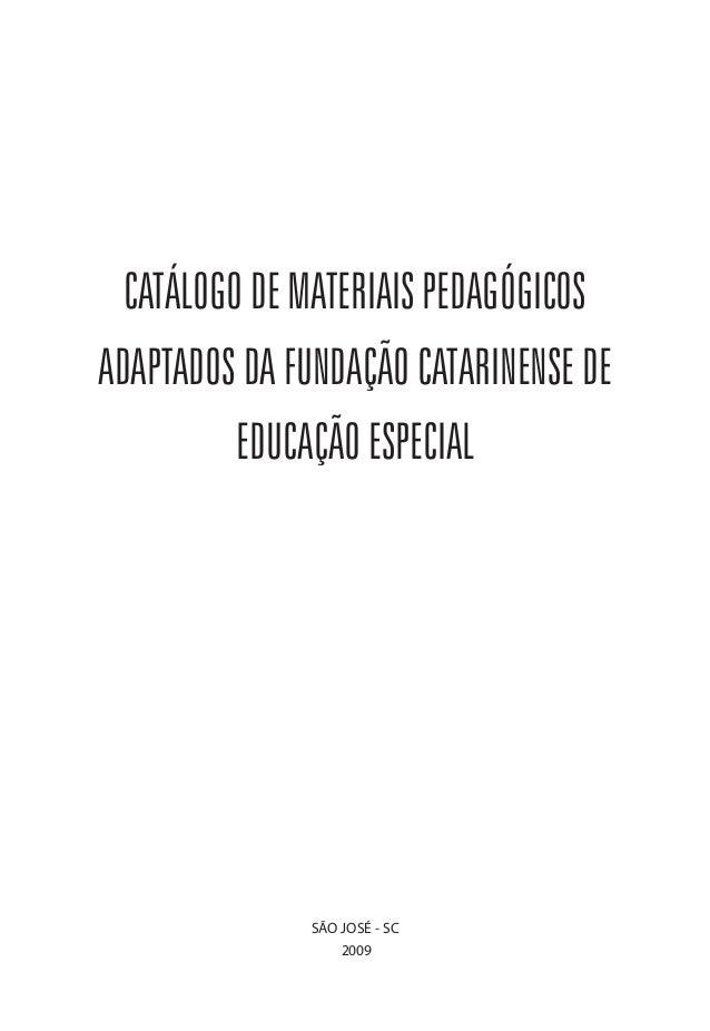 CATÁLOGO DE MATERIAIS PEDAGÓGICOSADAPTADOS DA FUNDAÇÃO CATARINENSE DE          EDUCAÇÃO ESPECIAL              SÃO JOSÉ - S...