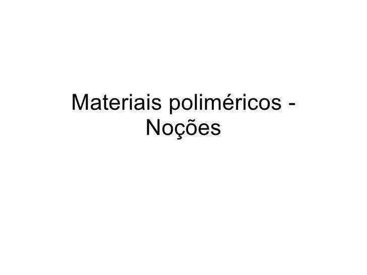 Materiais poliméricos   noções