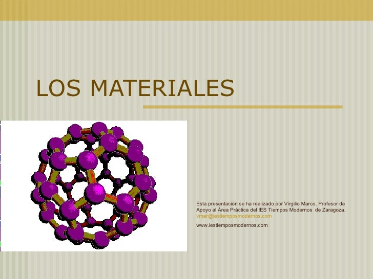 LOS MATERIALES Esta presentación se ha realizado por Virgilio Marco. Profesor de Apoyo al Área Práctica del IES Tiempos Mo...