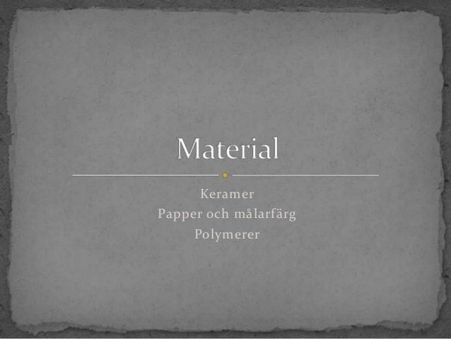KeramerPapper och målarfärg     Polymerer
